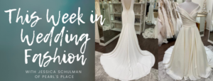 This Week in Wedding Fashion: The Classic Bride with Pearl's Place