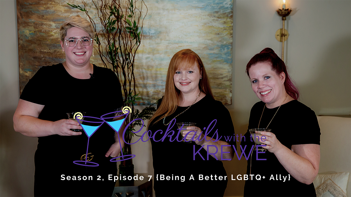 Cocktails With The Krewe: Season 2 Episode 7 {Being A Better LGBTQ+ Ally}